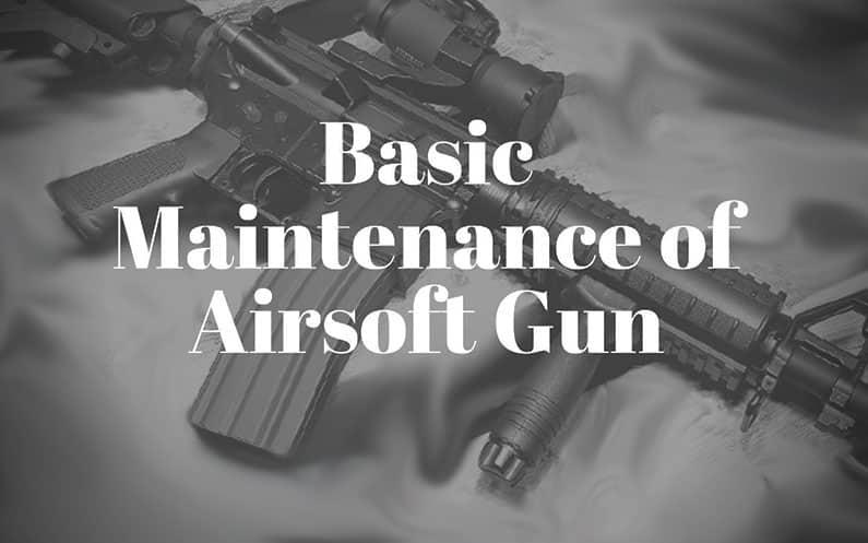 basic maintenance airsoft gun